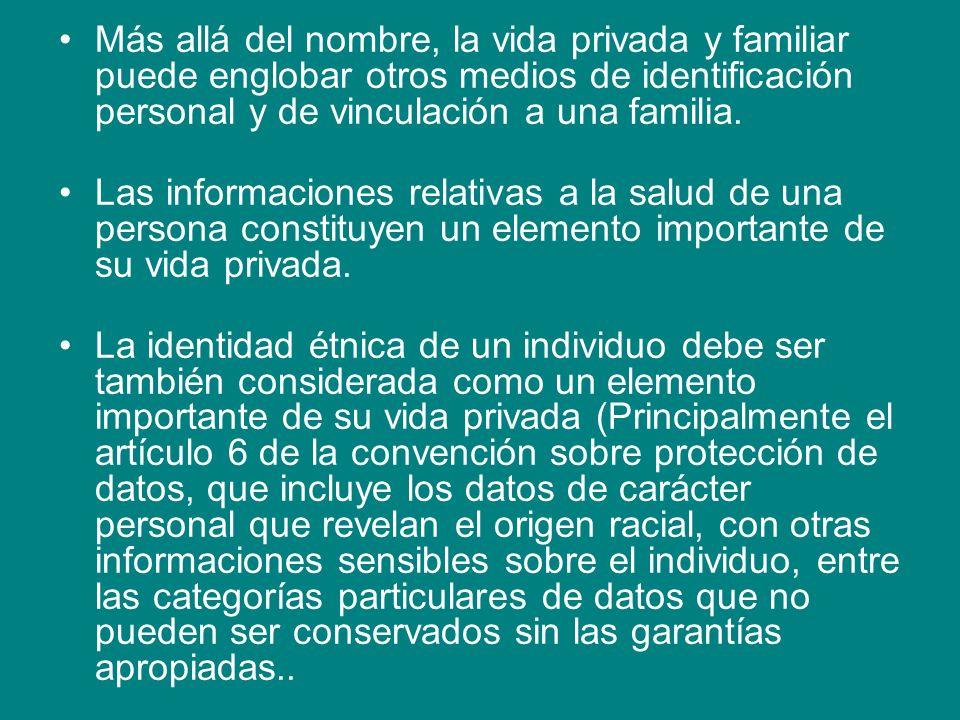 Más allá del nombre, la vida privada y familiar puede englobar otros medios de identificación personal y de vinculación a una familia.