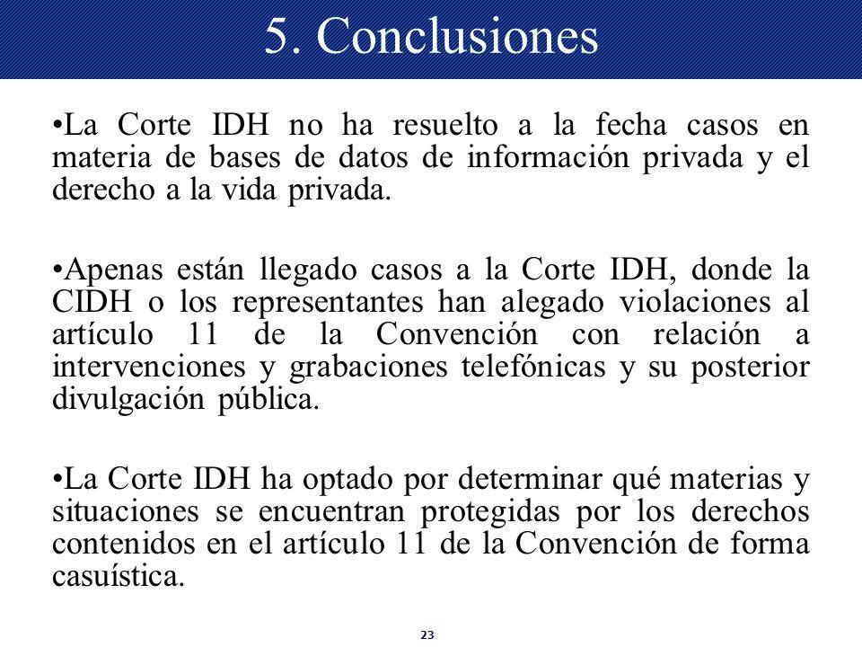 5. ConclusionesLa Corte IDH no ha resuelto a la fecha casos en materia de bases de datos de información privada y el derecho a la vida privada.