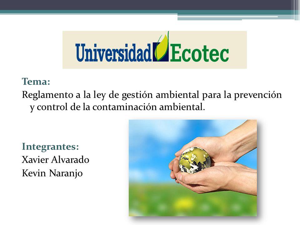 Tema: Reglamento a la ley de gestión ambiental para la prevención y control de la contaminación ambiental.