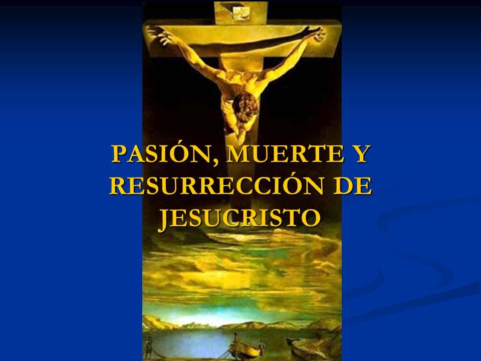 PASIÓN, MUERTE Y RESURRECCIÓN DE JESUCRISTO