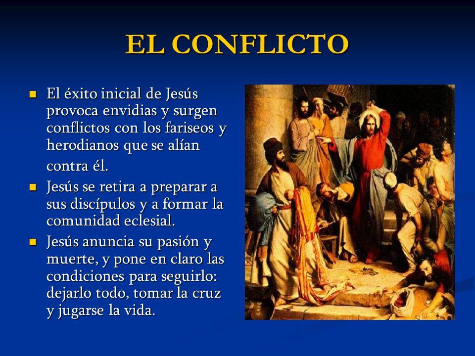 EL CONFLICTO El éxito inicial de Jesús provoca envidias y surgen conflictos con los fariseos y herodianos que se alían.