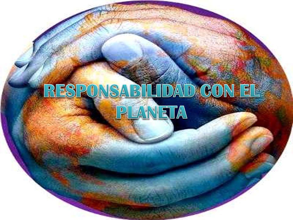 RESPONSABILIDAD CON EL PLANETA