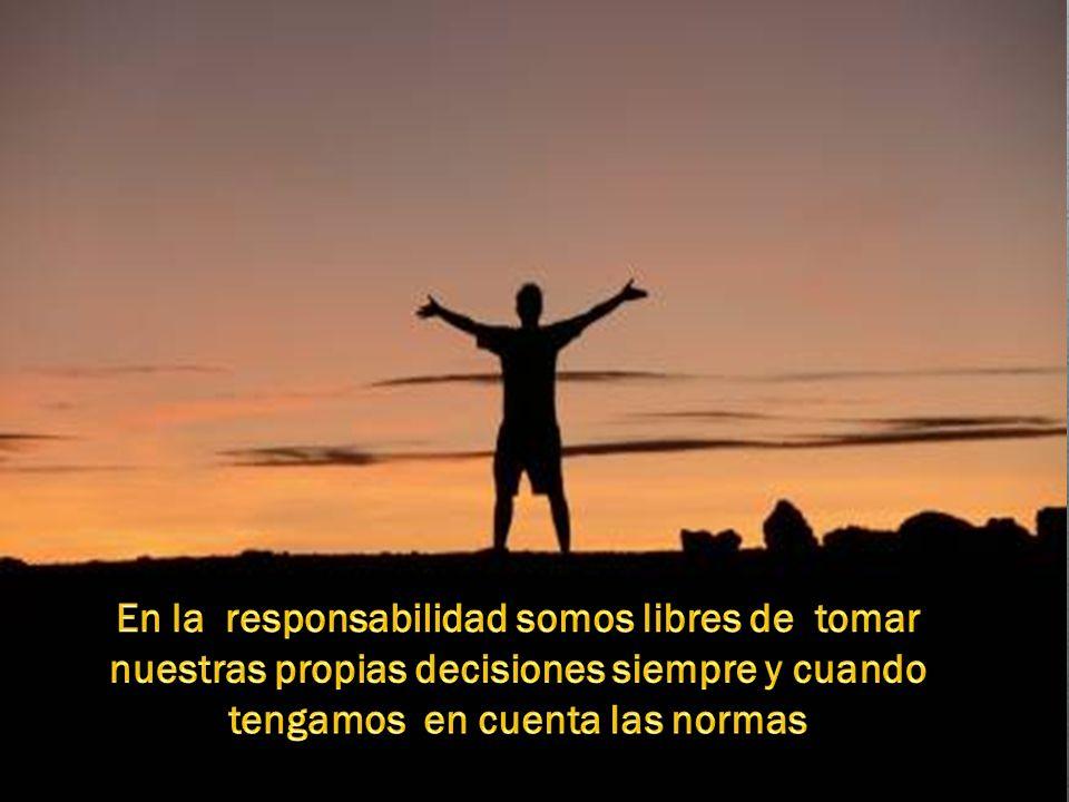 En la responsabilidad somos libres de tomar nuestras propias decisiones siempre y cuando tengamos en cuenta las normas