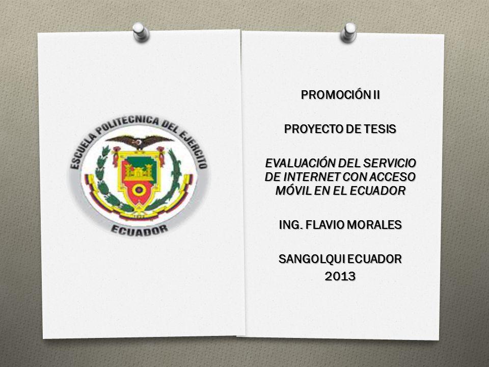 PROMOCIÓN II PROYECTO DE TESIS EVALUACIÓN DEL SERVICIO DE INTERNET CON ACCESO MÓVIL EN EL ECUADOR ING.