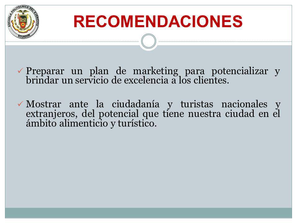 RECOMENDACIONES Preparar un plan de marketing para potencializar y brindar un servicio de excelencia a los clientes.
