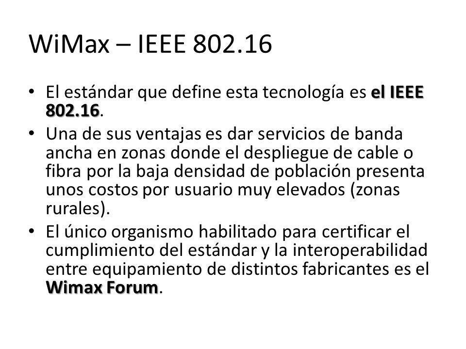 WiMax – IEEE 802.16 El estándar que define esta tecnología es el IEEE 802.16.