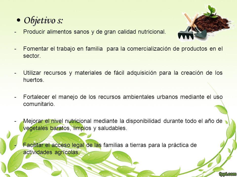 Objetivo s: Producir alimentos sanos y de gran calidad nutricional.