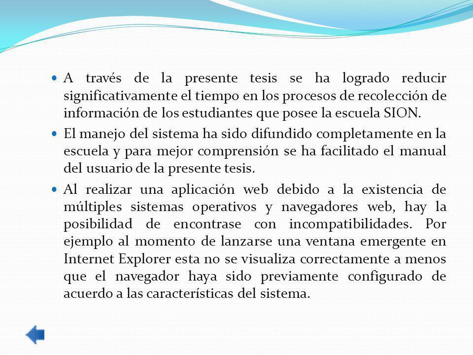 A través de la presente tesis se ha logrado reducir significativamente el tiempo en los procesos de recolección de información de los estudiantes que posee la escuela SION.
