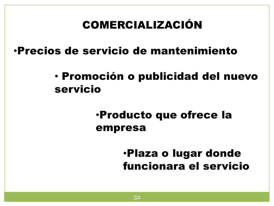 COMERCIALIZACIÓN Precios de servicio de mantenimiento. Promoción o publicidad del nuevo servicio. Producto que ofrece la empresa.