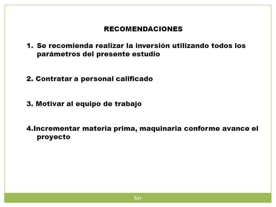 RECOMENDACIONES Se recomienda realizar la inversión utilizando todos los parámetros del presente estudio.