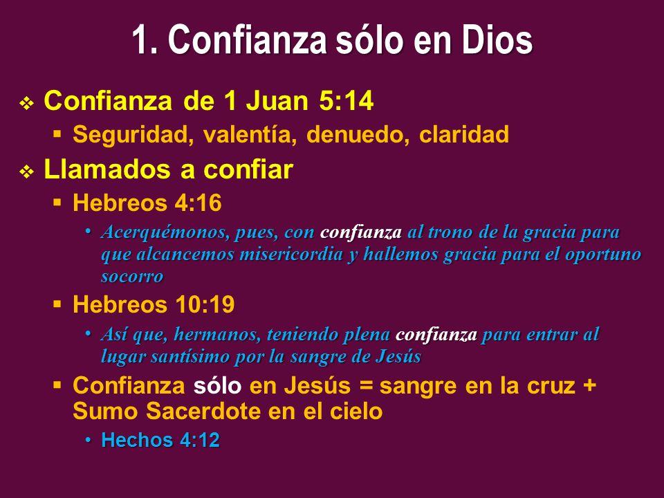 1. Confianza sólo en Dios Confianza de 1 Juan 5:14 Llamados a confiar