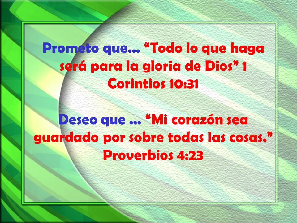 Prometo que... Todo lo que haga será para la gloria de Dios 1 Corintios 10:31