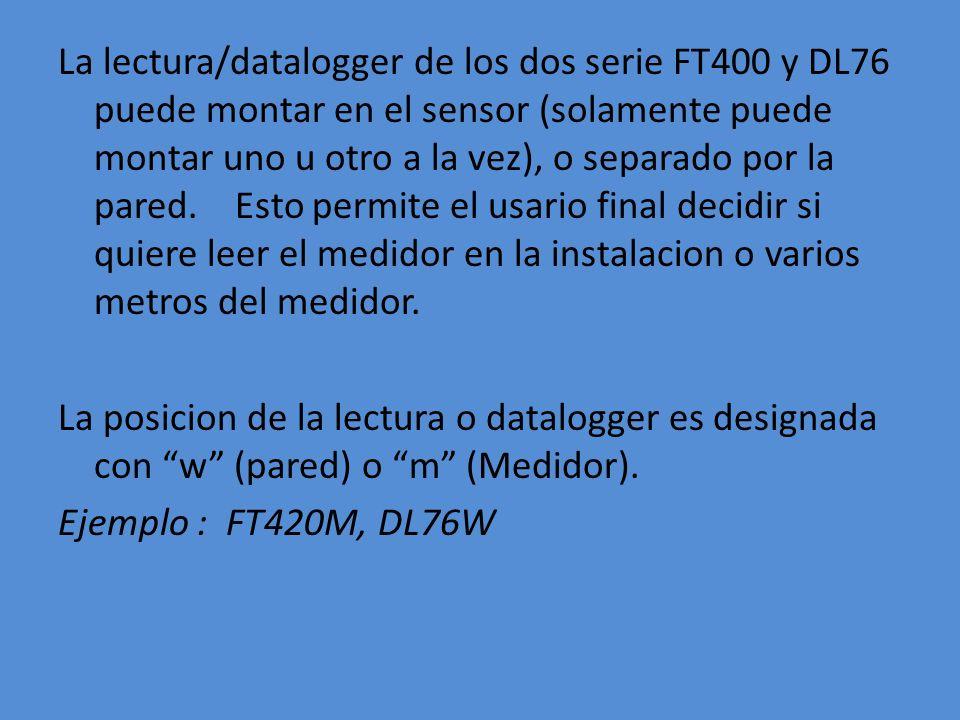 La lectura/datalogger de los dos serie FT400 y DL76 puede montar en el sensor (solamente puede montar uno u otro a la vez), o separado por la pared.