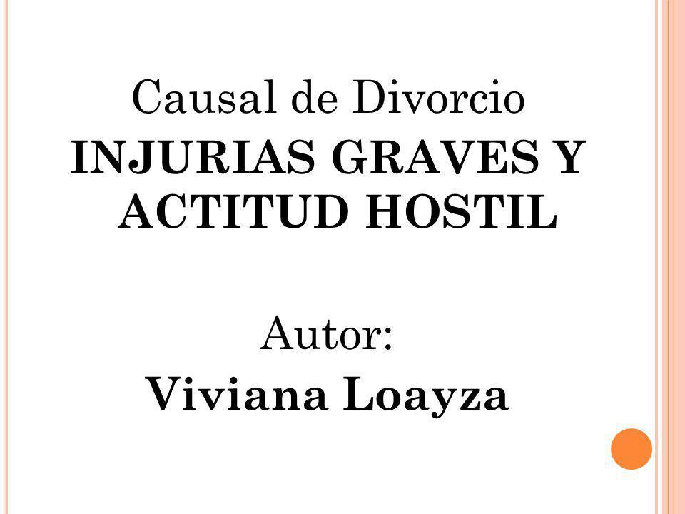 Causal de Divorcio INJURIAS GRAVES Y ACTITUD HOSTIL Autor: Viviana Loayza