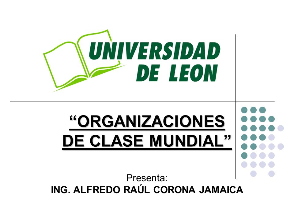ORGANIZACIONES DE CLASE MUNDIAL ING. ALFREDO RAÚL CORONA JAMAICA