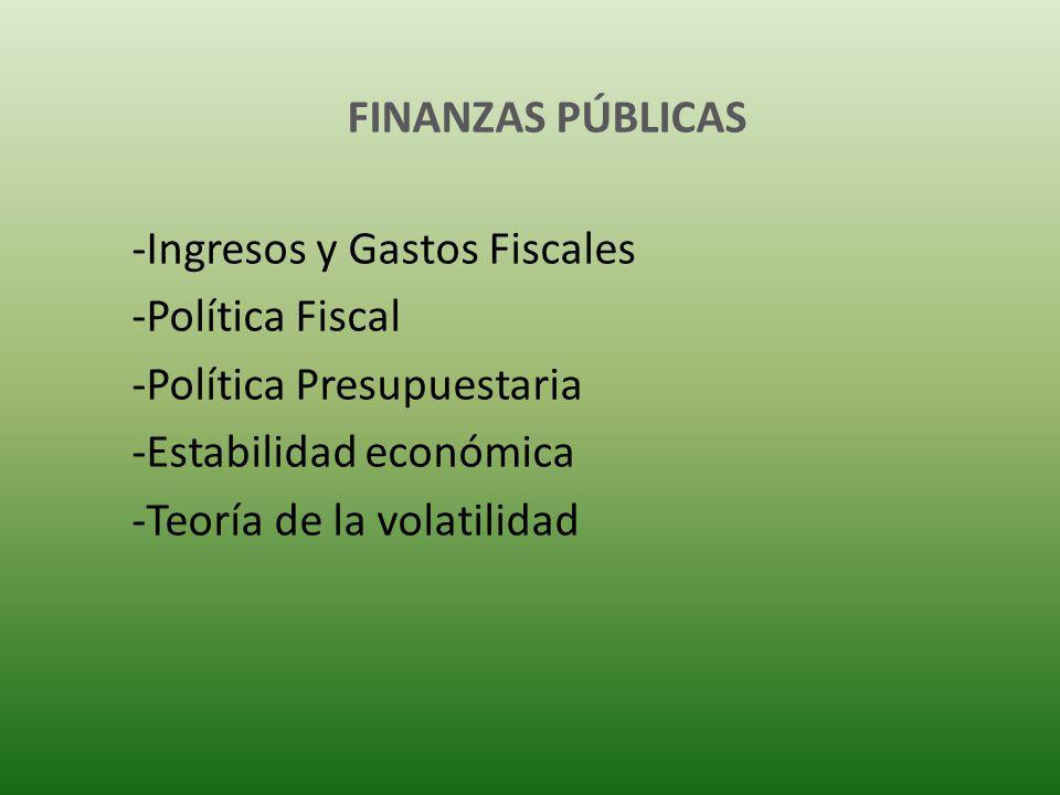 FINANZAS PÚBLICAS Ingresos y Gastos Fiscales. Política Fiscal. Política Presupuestaria. Estabilidad económica.