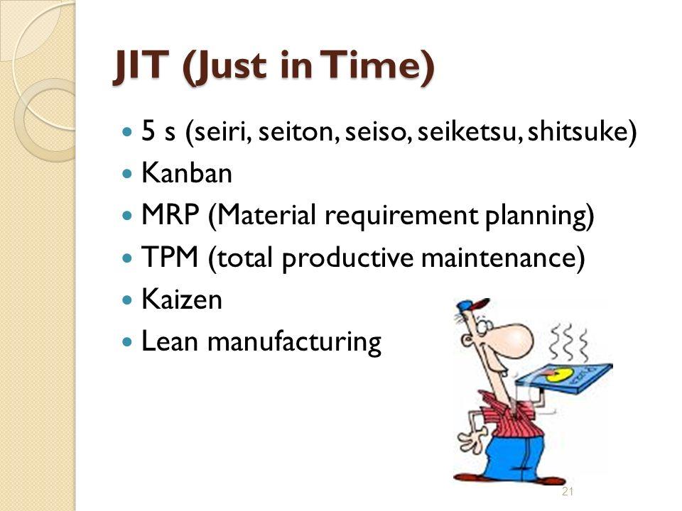 JIT (Just in Time) 5 s (seiri, seiton, seiso, seiketsu, shitsuke)