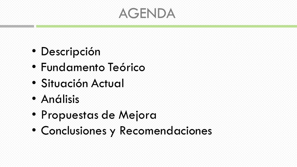 AGENDA Descripción Fundamento Teórico Situación Actual Análisis
