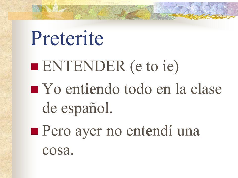 Preterite ENTENDER (e to ie) Yo entiendo todo en la clase de español.
