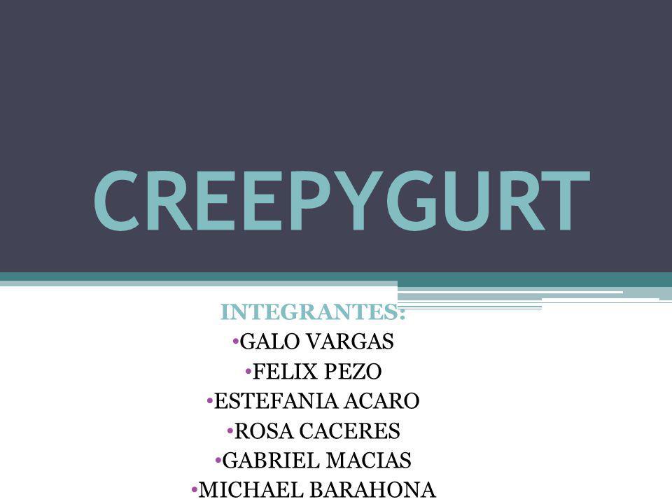 CREEPYGURT INTEGRANTES: GALO VARGAS FELIX PEZO ESTEFANIA ACARO