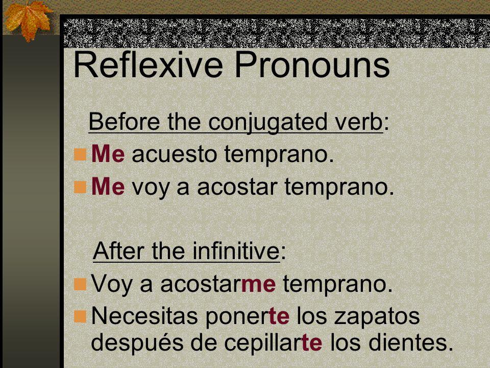 Reflexive Pronouns Me acuesto temprano. Me voy a acostar temprano.