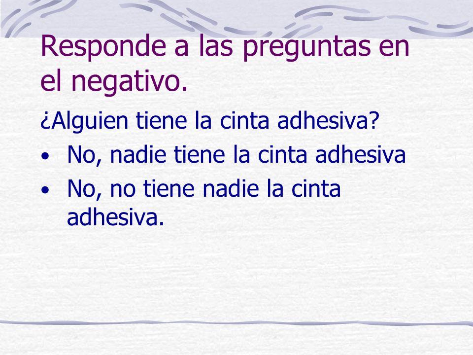 Responde a las preguntas en el negativo.