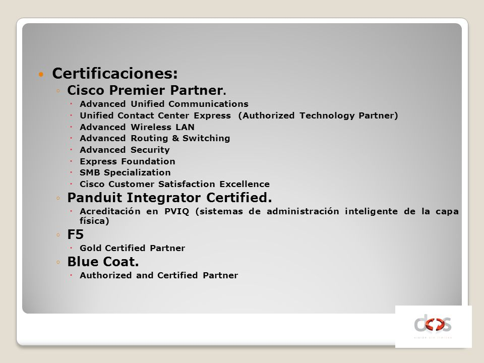 Certificaciones: Cisco Premier Partner. Panduit Integrator Certified.