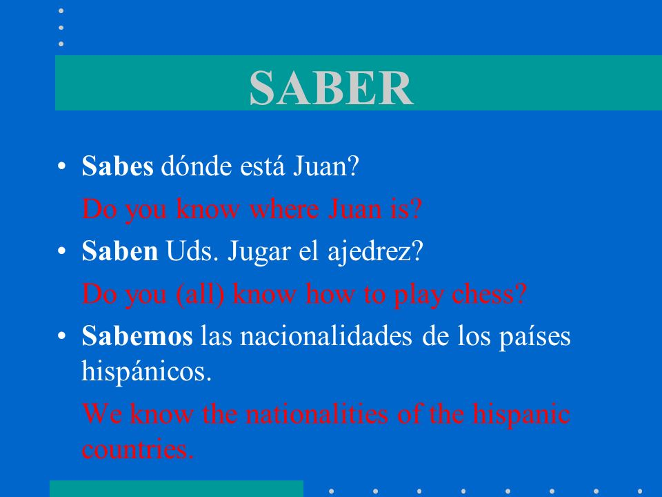 SABER Sabes dónde está Juan Do you know where Juan is