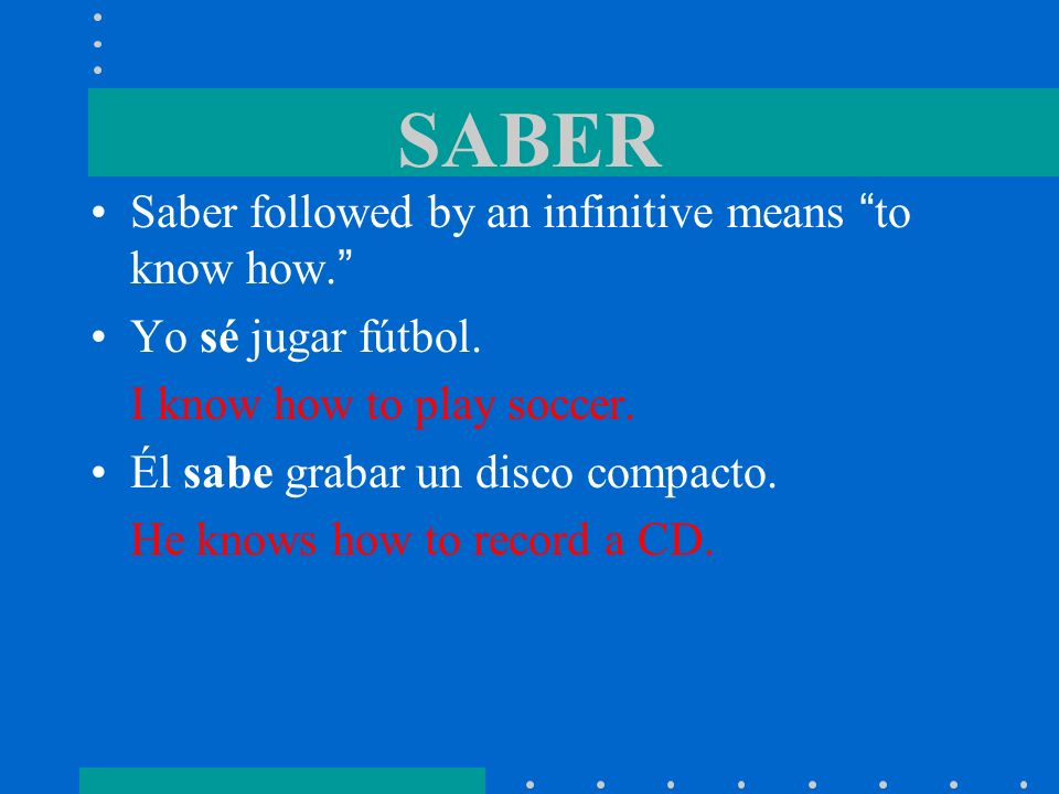 SABER Saber followed by an infinitive means to know how.