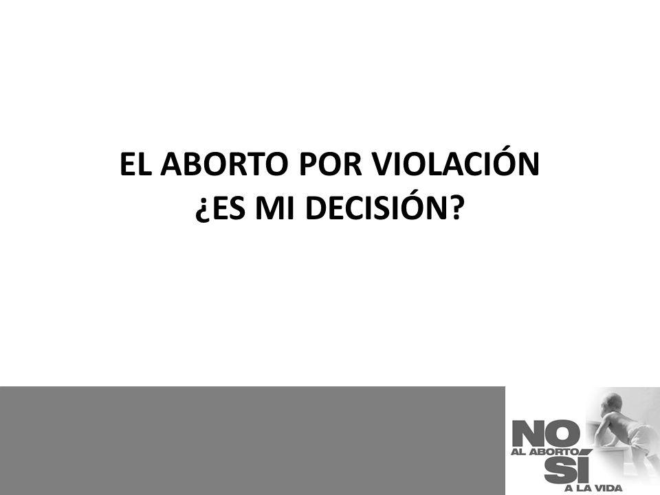 EL ABORTO POR VIOLACIÓN ¿ES MI DECISIÓN