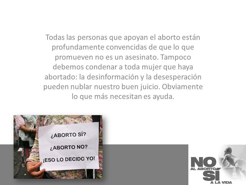 Todas las personas que apoyan el aborto están profundamente convencidas de que lo que promueven no es un asesinato.