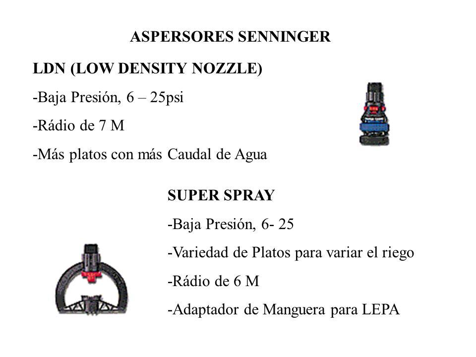 ASPERSORES SENNINGER LDN (LOW DENSITY NOZZLE) -Baja Presión, 6 – 25psi. -Rádio de 7 M. -Más platos con más Caudal de Agua.