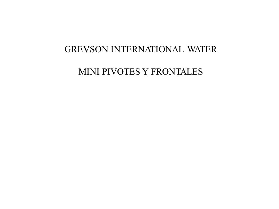 GREVSON INTERNATIONAL WATER MINI PIVOTES Y FRONTALES