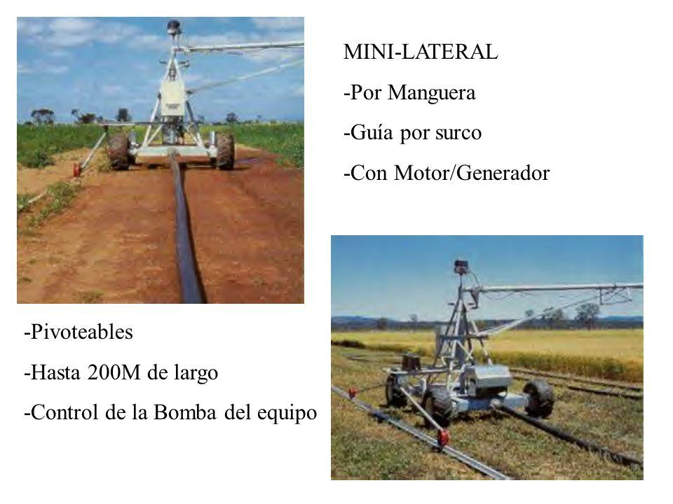 MINI-LATERAL -Por Manguera. -Guía por surco. -Con Motor/Generador. -Pivoteables. -Hasta 200M de largo.