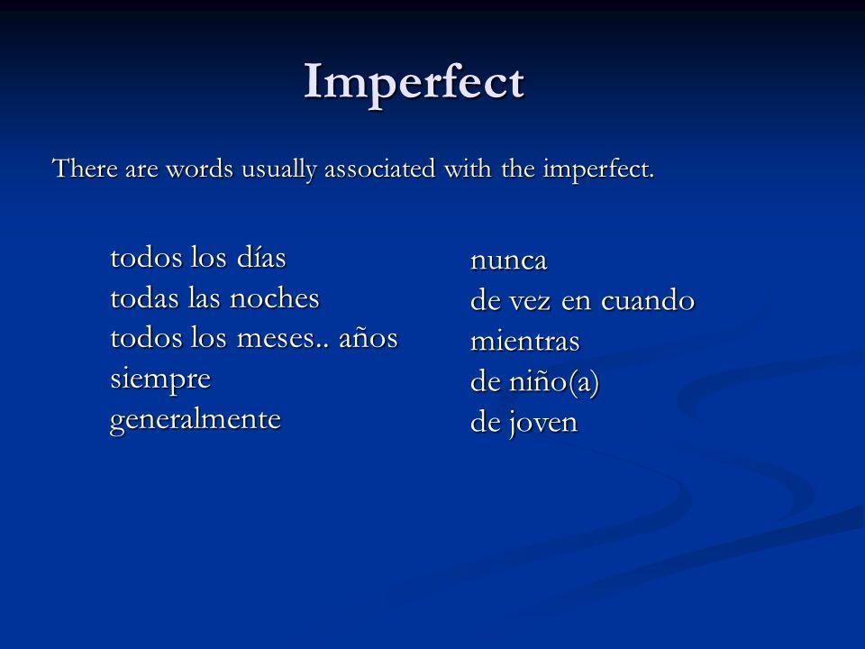 Imperfect todos los días todas las noches todos los meses.. años
