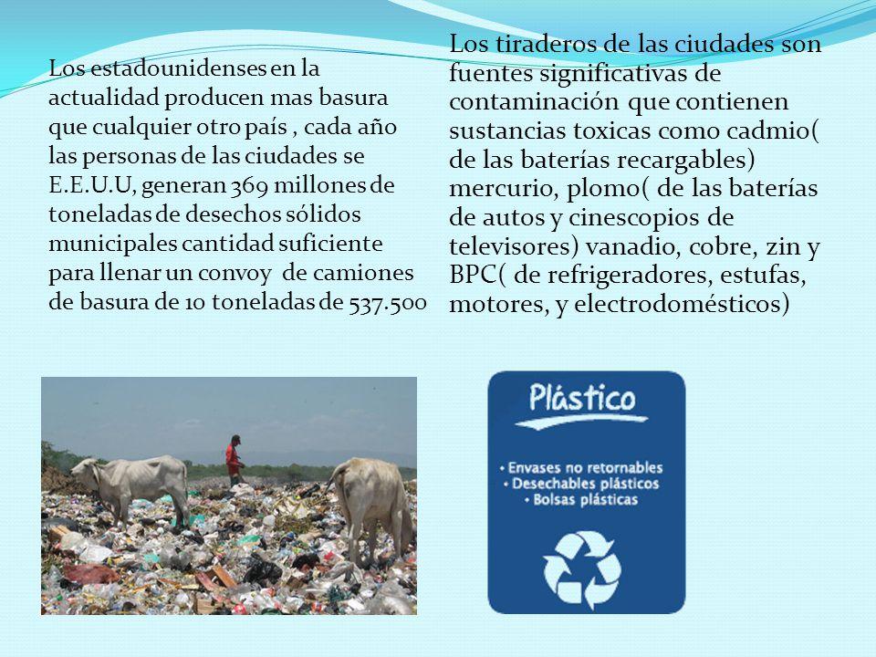 Los estadounidenses en la actualidad producen mas basura que cualquier otro país , cada año las personas de las ciudades se E.E.U.U, generan 369 millones de toneladas de desechos sólidos municipales cantidad suficiente para llenar un convoy de camiones de basura de 10 toneladas de 537.500