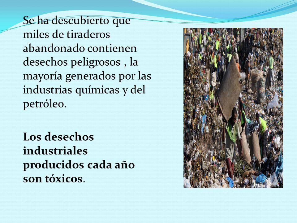 Se ha descubierto que miles de tiraderos abandonado contienen desechos peligrosos , la mayoría generados por las industrias químicas y del petróleo.