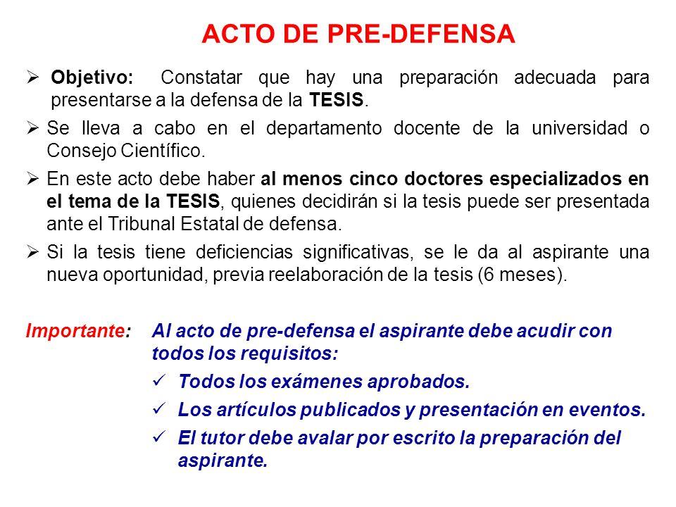 ACTO DE PRE-DEFENSA Objetivo: Constatar que hay una preparación adecuada para presentarse a la defensa de la TESIS.