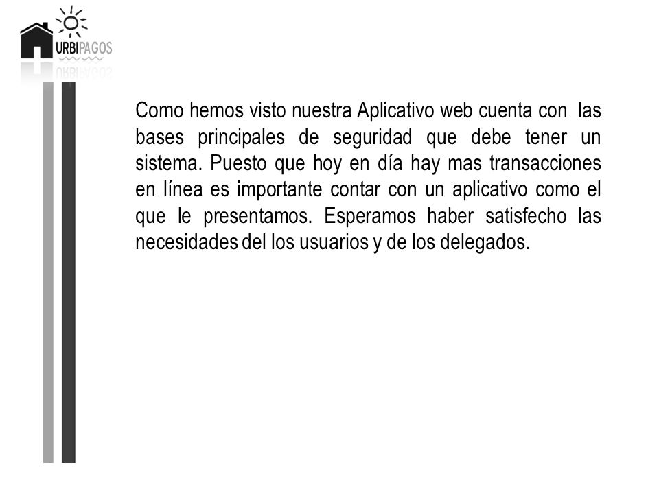 Como hemos visto nuestra Aplicativo web cuenta con las bases principales de seguridad que debe tener un sistema.