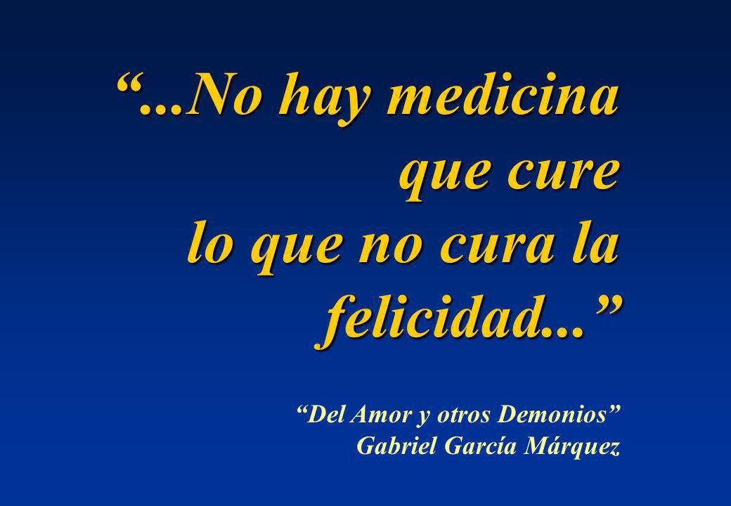 ...No hay medicina que cure lo que no cura la felicidad...