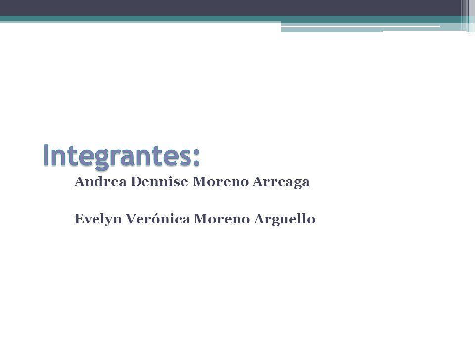 Integrantes: Andrea Dennise Moreno Arreaga