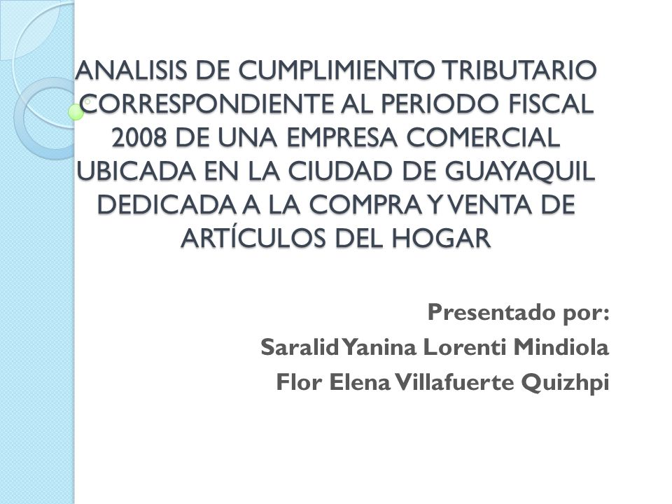 ANALISIS DE CUMPLIMIENTO TRIBUTARIO CORRESPONDIENTE AL PERIODO FISCAL 2008 DE UNA EMPRESA COMERCIAL UBICADA EN LA CIUDAD DE GUAYAQUIL DEDICADA A LA COMPRA Y VENTA DE ARTÍCULOS DEL HOGAR