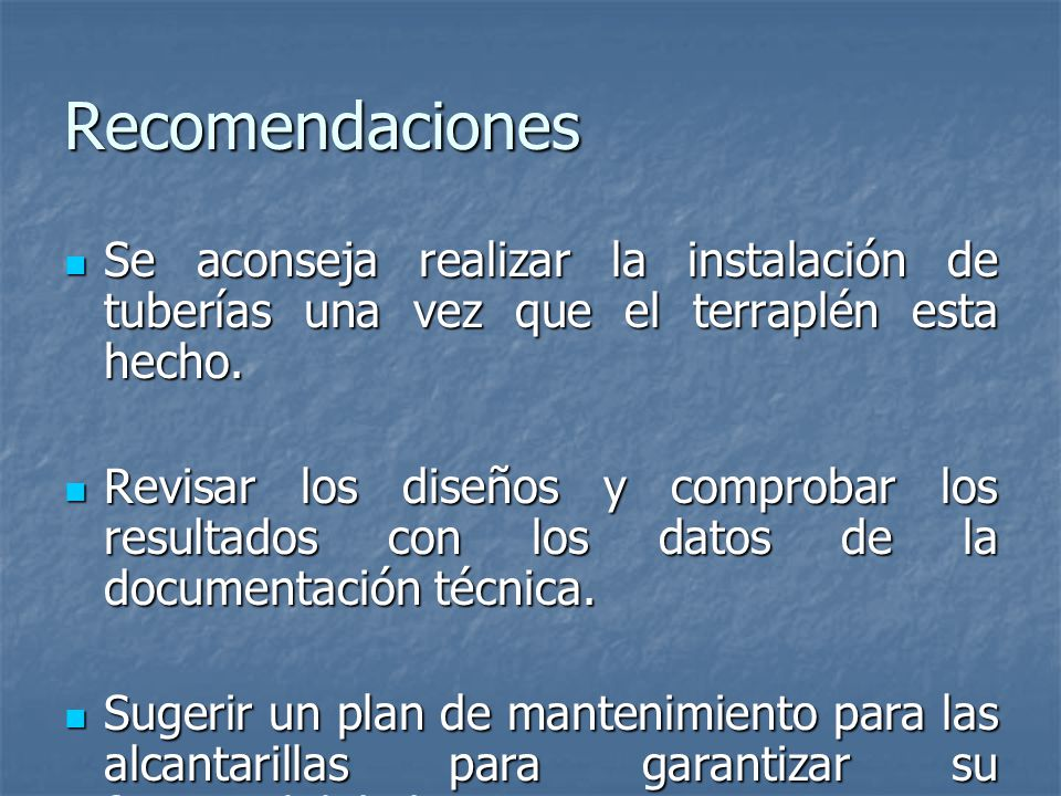 Recomendaciones Se aconseja realizar la instalación de tuberías una vez que el terraplén esta hecho.