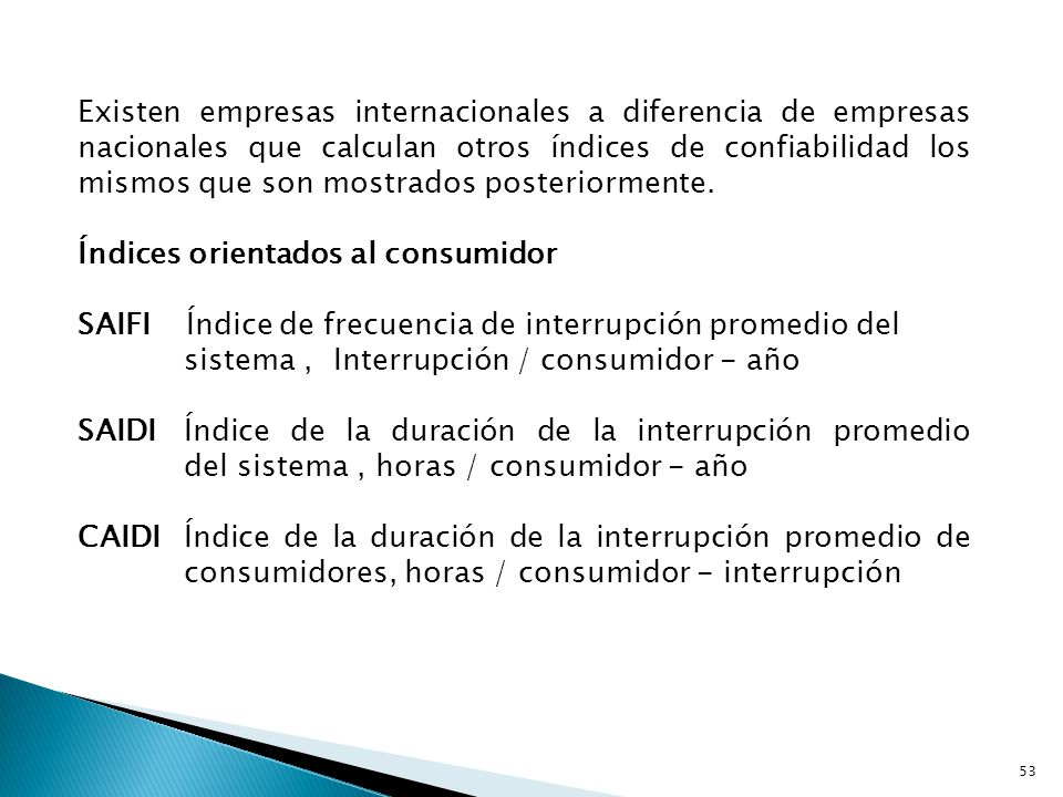 Existen empresas internacionales a diferencia de empresas nacionales que calculan otros índices de confiabilidad los mismos que son mostrados posteriormente.