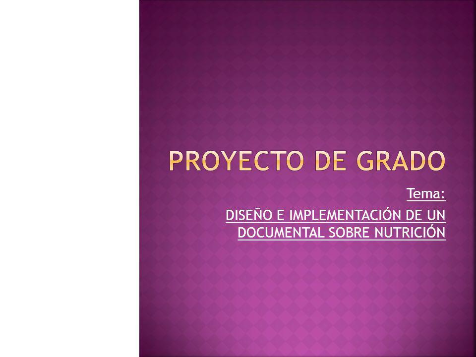 Tema: DISEÑO E IMPLEMENTACIÓN DE UN DOCUMENTAL SOBRE NUTRICIÓN