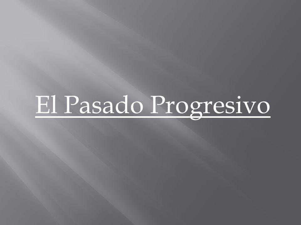 El Pasado Progresivo