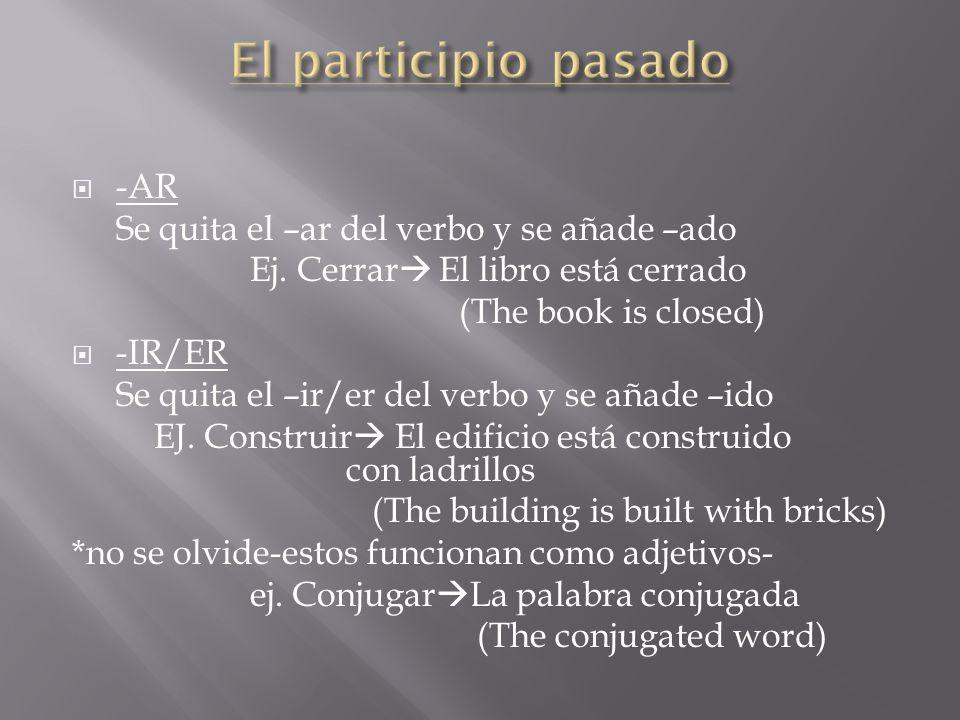 El participio pasado -AR Se quita el –ar del verbo y se añade –ado