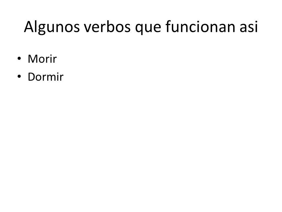Algunos verbos que funcionan asi