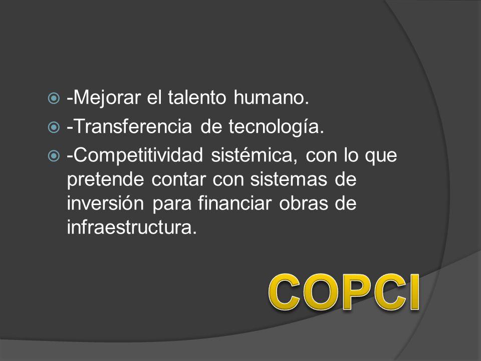 COPCI -Mejorar el talento humano. -Transferencia de tecnología.