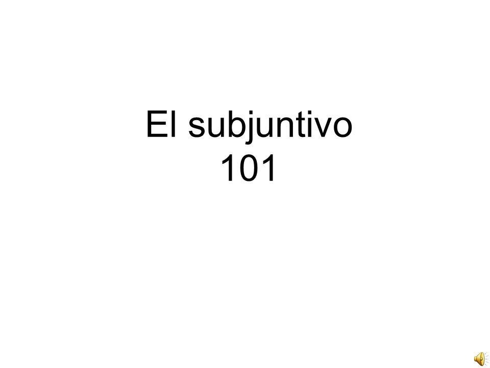 El subjuntivo 101